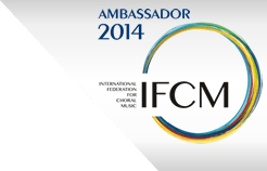 Ambassador 2014 - International Federation for Choral Music